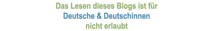 Das Lesen dieses Blogs ist für Deutsche verboten